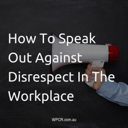 How To Speak Out Against Disrespect In The Workplace